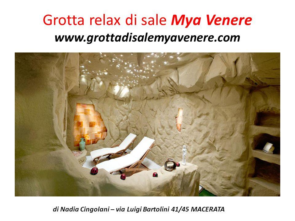 Grotta relax di sale Mya Venere www.grottadisalemyavenere.com di Nadia Cingolani – via Luigi Bartolini 41/45 MACERATA