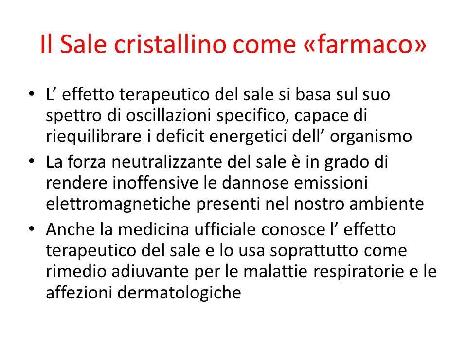 Il Sale cristallino come «farmaco» L' effetto terapeutico del sale si basa sul suo spettro di oscillazioni specifico, capace di riequilibrare i defici
