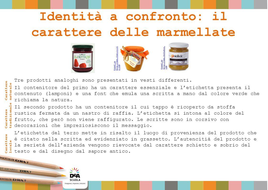 Identità a confronto: il carattere delle marmellate Tre prodotti analoghi sono presentati in vesti differenti. Il contenitore del primo ha un caratter