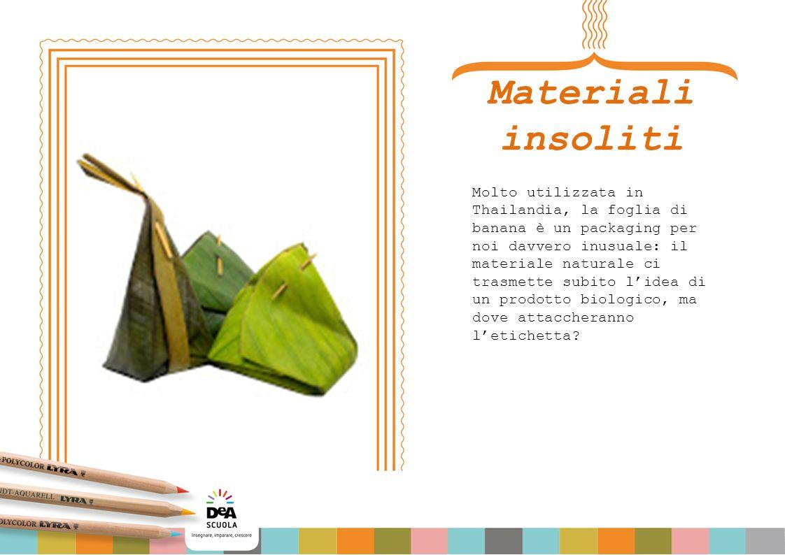 Materiali insoliti Molto utilizzata in Thailandia, la foglia di banana è un packaging per noi davvero inusuale: il materiale naturale ci trasmette subito l'idea di un prodotto biologico, ma dove attaccheranno l'etichetta?