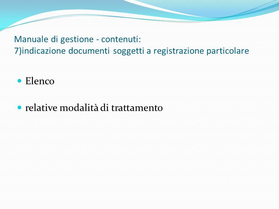 Manuale di gestione - contenuti: 7)indicazione documenti soggetti a registrazione particolare Elenco relative modalità di trattamento