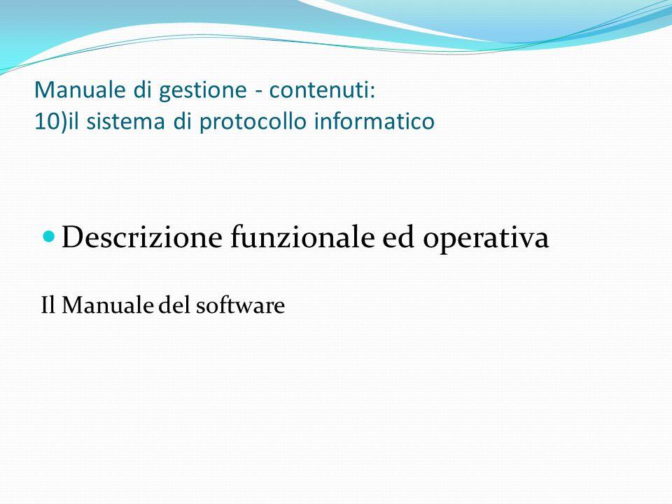 Manuale di gestione - contenuti: 10)il sistema di protocollo informatico Descrizione funzionale ed operativa Il Manuale del software