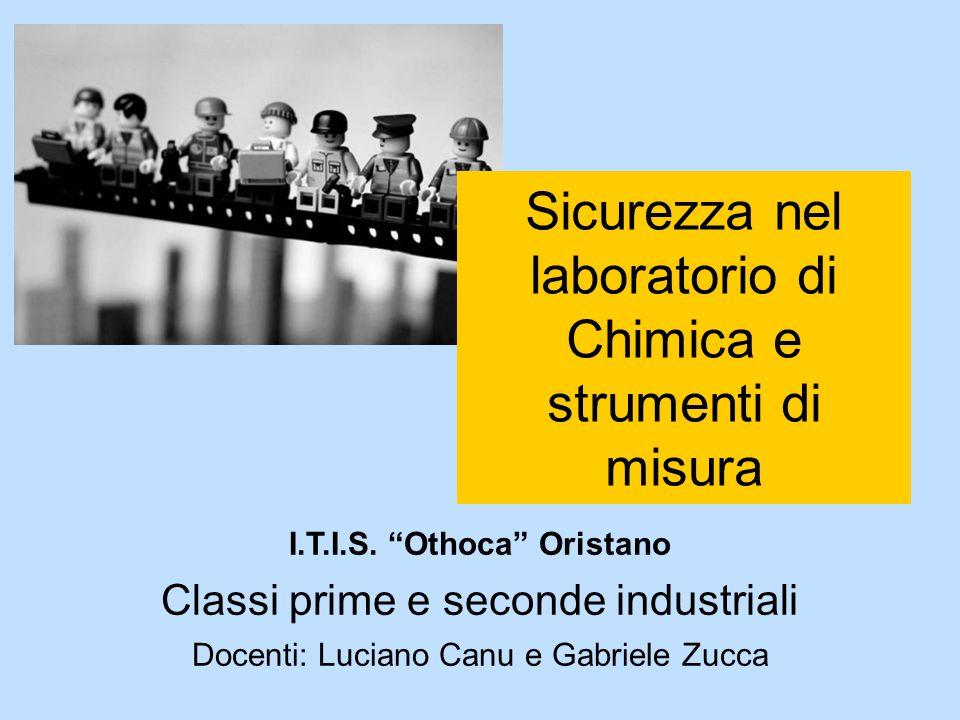 """Sicurezza nel laboratorio di Chimica e strumenti di misura I.T.I.S. """"Othoca"""" Oristano Classi prime e seconde industriali Docenti: Luciano Canu e Gabri"""
