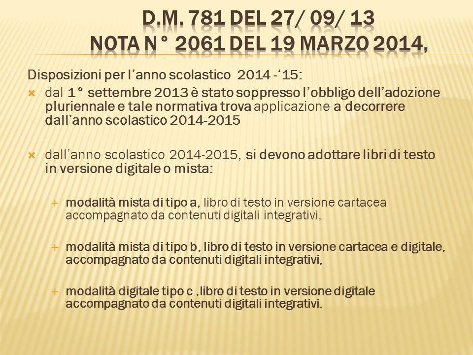Disposizioni per l'anno scolastico 2014 -'15:  dal 1° settembre 2013 è stato soppresso l'obbligo dell'adozione pluriennale e tale normativa trova app