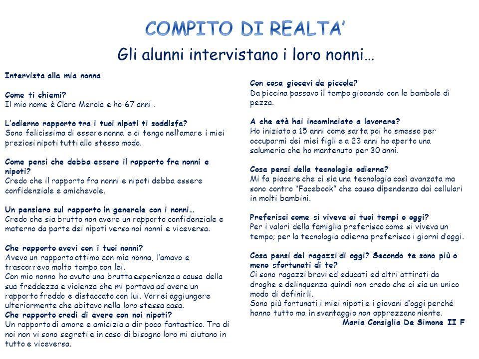 Gli alunni intervistano i loro nonni… Intervista a mio nonno Vincenzo Salvati (75anni) Hai mai conosciuto i tuoi nonni? Sì, ho conosciuto mia nonna ma