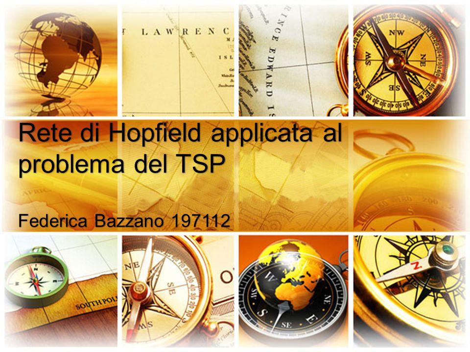 Rete di Hopfield applicata al problema del TSP Federica Bazzano 197112