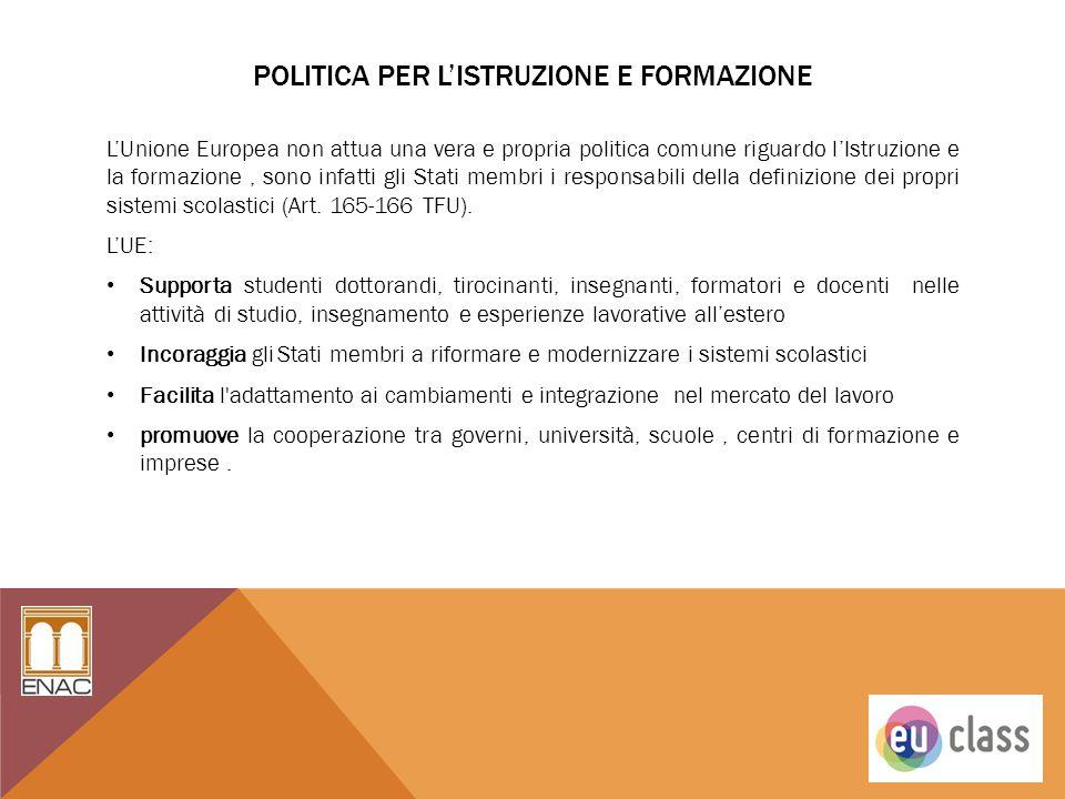POLITICA PER L'ISTRUZIONE E FORMAZIONE L'Unione Europea non attua una vera e propria politica comune riguardo l'Istruzione e la formazione, sono infat
