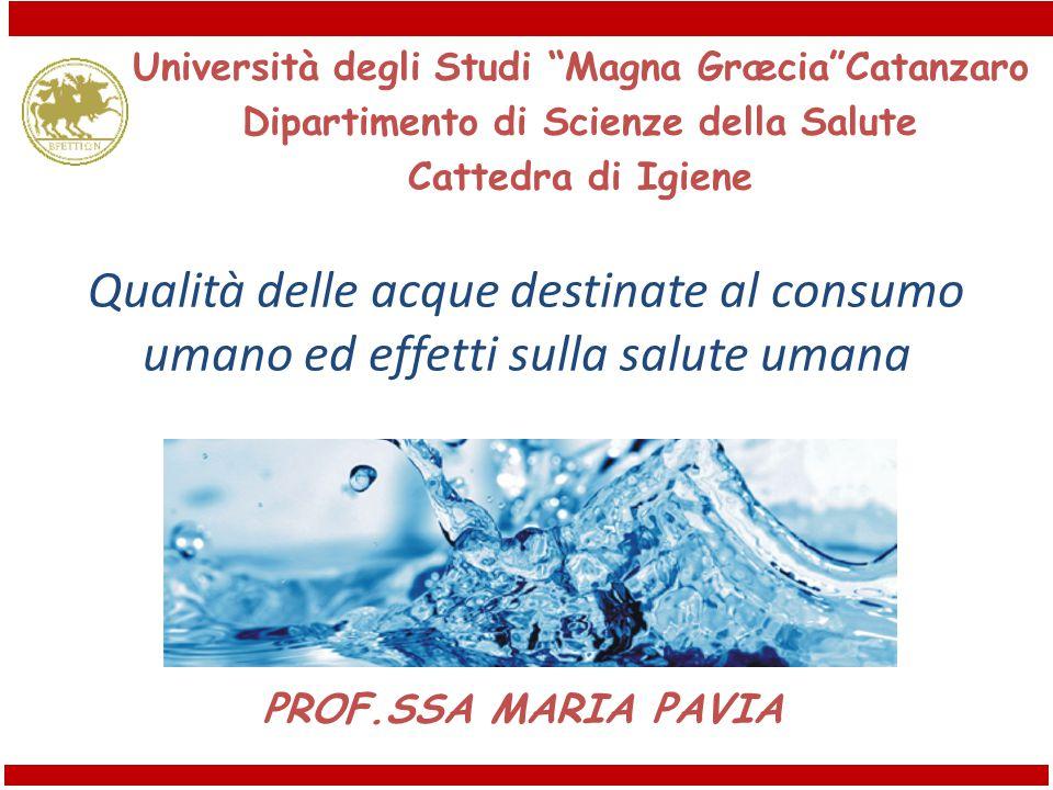 """Qualità delle acque destinate al consumo umano ed effetti sulla salute umana PROF.SSA MARIA PAVIA Università degli Studi """"Magna Græcia""""Catanzaro Dipar"""