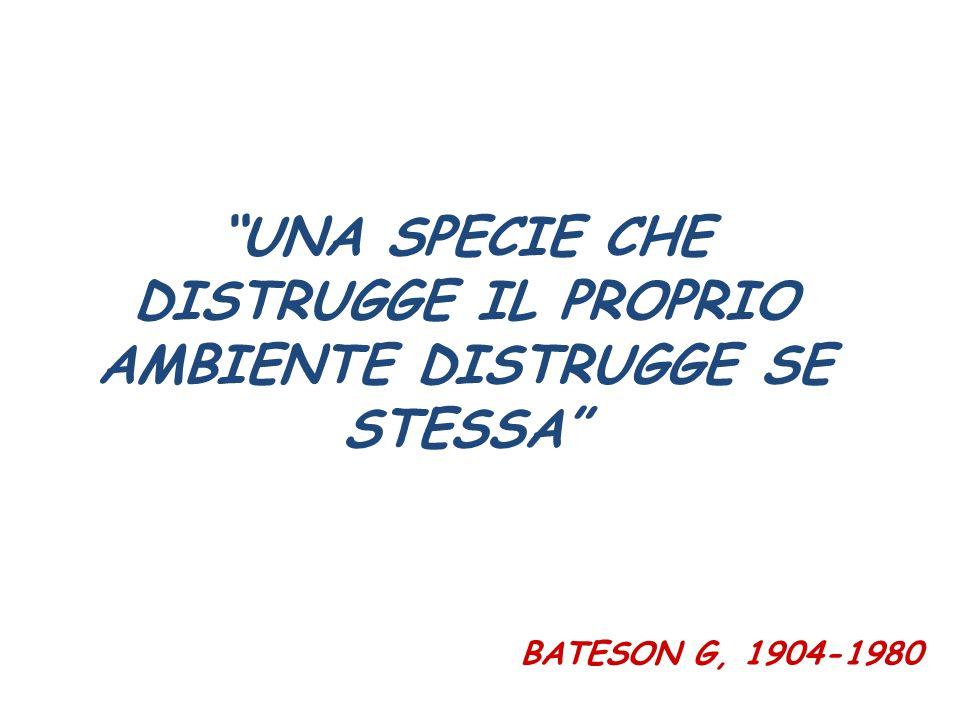 """""""UNA SPECIE CHE DISTRUGGE IL PROPRIO AMBIENTE DISTRUGGE SE STESSA"""" BATESON G, 1904-1980"""