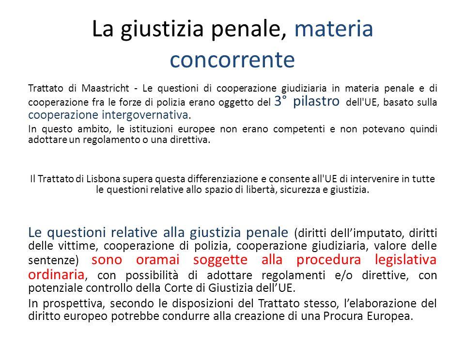 La giustizia penale, materia concorrente Trattato di Maastricht - Le questioni di cooperazione giudiziaria in materia penale e di cooperazione fra le forze di polizia erano oggetto del 3° pilastro dell UE, basato sulla cooperazione intergovernativa.