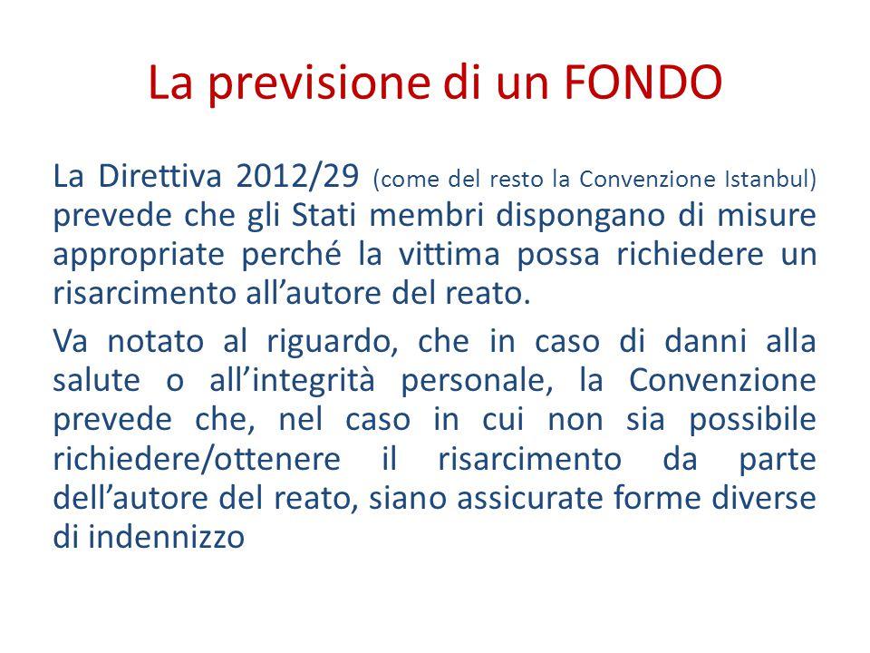La previsione di un FONDO La Direttiva 2012/29 (come del resto la Convenzione Istanbul) prevede che gli Stati membri dispongano di misure appropriate perché la vittima possa richiedere un risarcimento all'autore del reato.