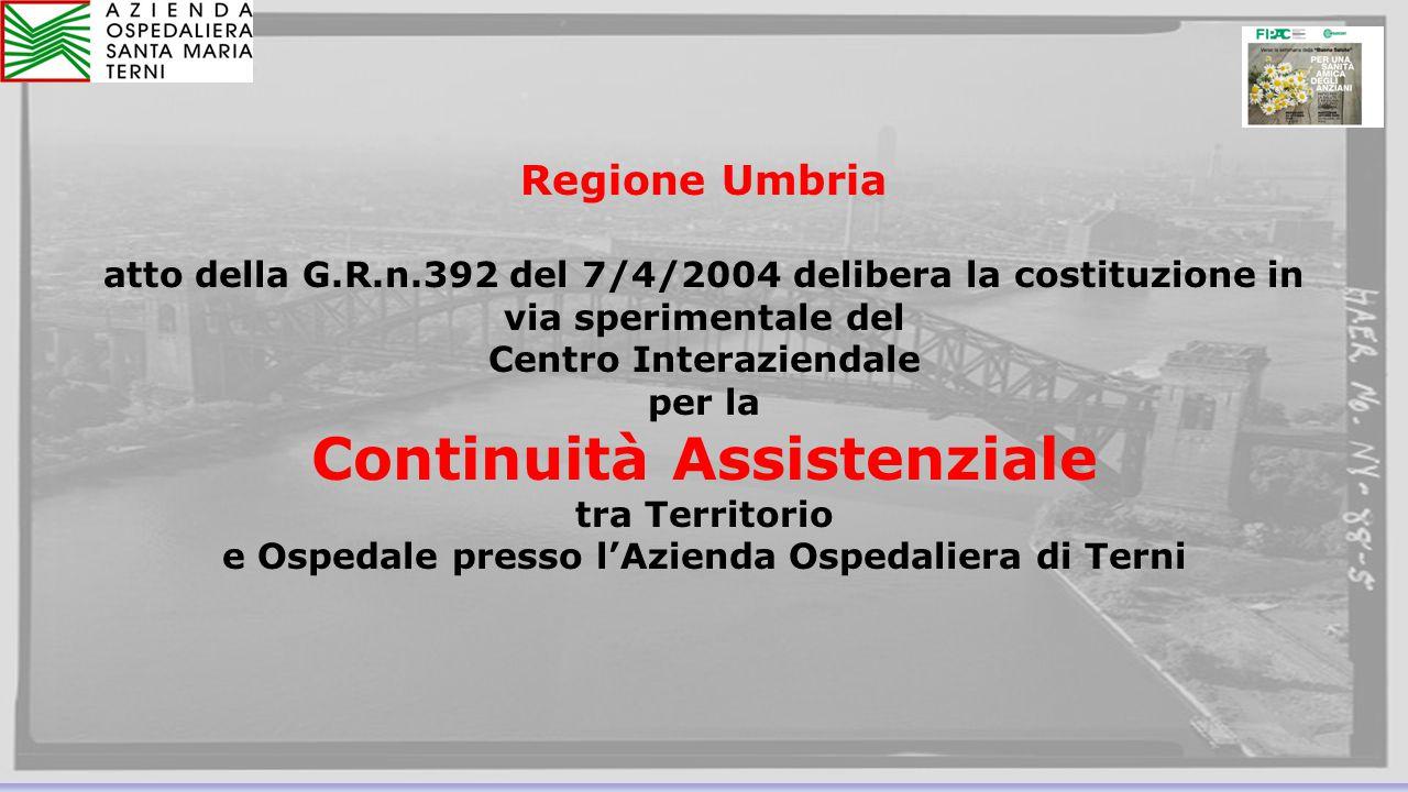 15 Regione Umbria atto della G.R.n.392 del 7/4/2004 delibera la costituzione in via sperimentale del Centro Interaziendale per la Continuità Assistenziale tra Territorio e Ospedale presso l'Azienda Ospedaliera di Terni