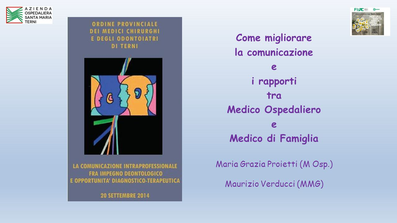 Come migliorare la comunicazione e i rapporti tra Medico Ospedaliero e Medico di Famiglia Maria Grazia Proietti (M Osp.) Maurizio Verducci (MMG)