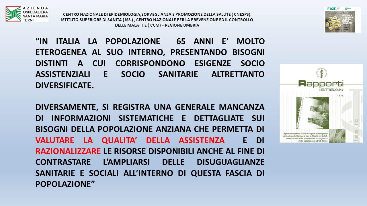 IN ITALIA LA POPOLAZIONE 65 ANNI E' MOLTO ETEROGENEA AL SUO INTERNO, PRESENTANDO BISOGNI DISTINTI A CUI CORRISPONDONO ESIGENZE SOCIO ASSISTENZIALI E SOCIO SANITARIE ALTRETTANTO DIVERSIFICATE.