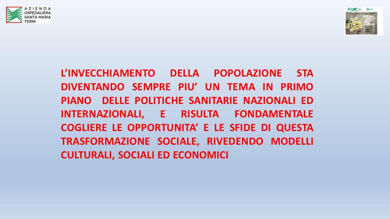 L'INVECCHIAMENTO DELLA POPOLAZIONE STA DIVENTANDO SEMPRE PIU' UN TEMA IN PRIMO PIANO DELLE POLITICHE SANITARIE NAZIONALI ED INTERNAZIONALI, E RISULTA FONDAMENTALE COGLIERE LE OPPORTUNITA' E LE SFIDE DI QUESTA TRASFORMAZIONE SOCIALE, RIVEDENDO MODELLI CULTURALI, SOCIALI ED ECONOMICI