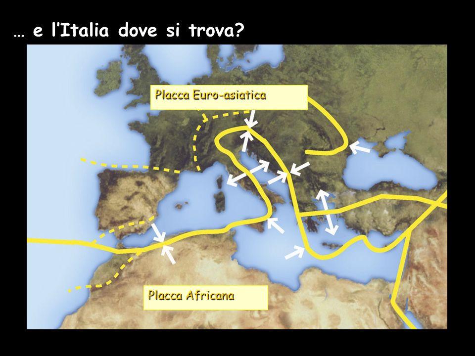 … e l'Italia dove si trova? Placca Euro-asiatica Placca Africana