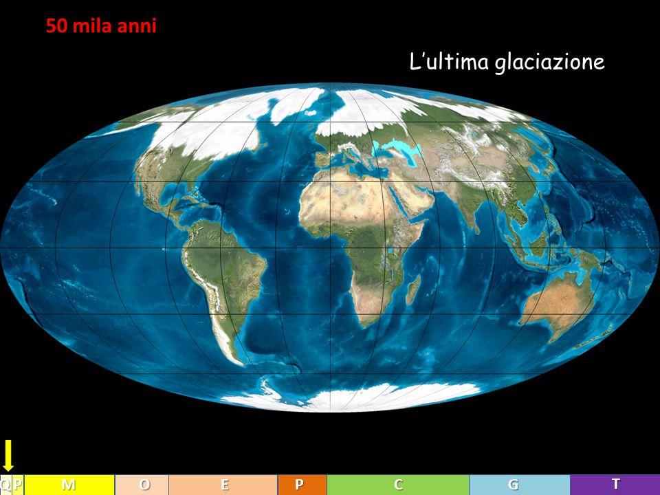 50 mila anni L'ultima glaciazione T GCPEOMPQ