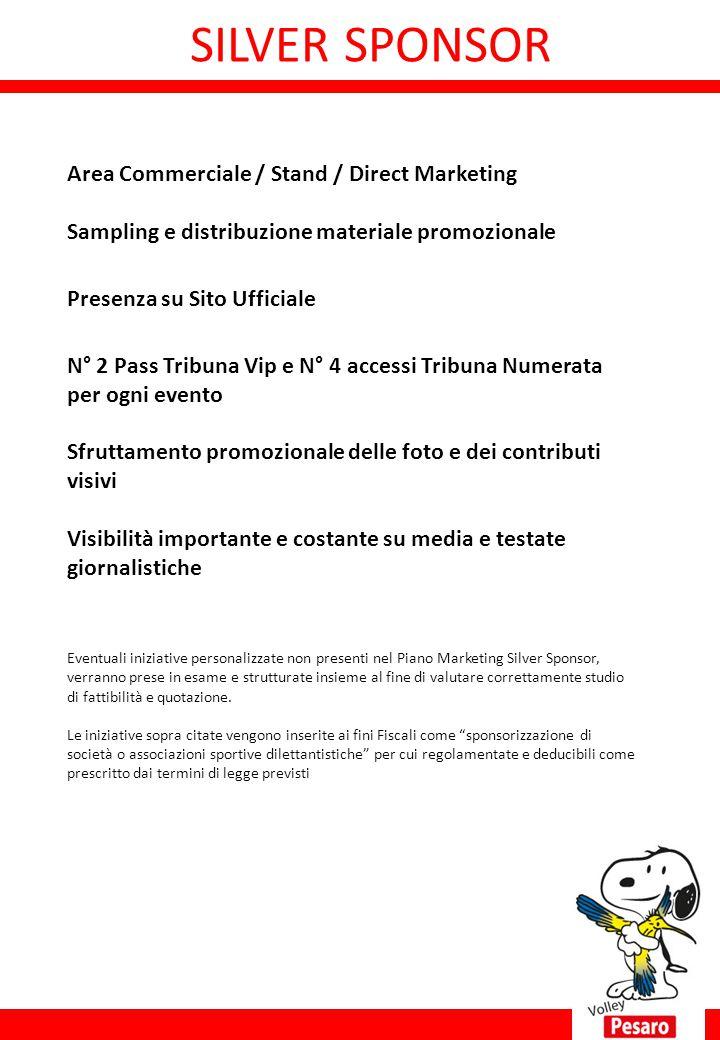 SILVER SPONSOR Area Commerciale / Stand / Direct Marketing Sampling e distribuzione materiale promozionale Presenza su Sito Ufficiale N° 2 Pass Tribun