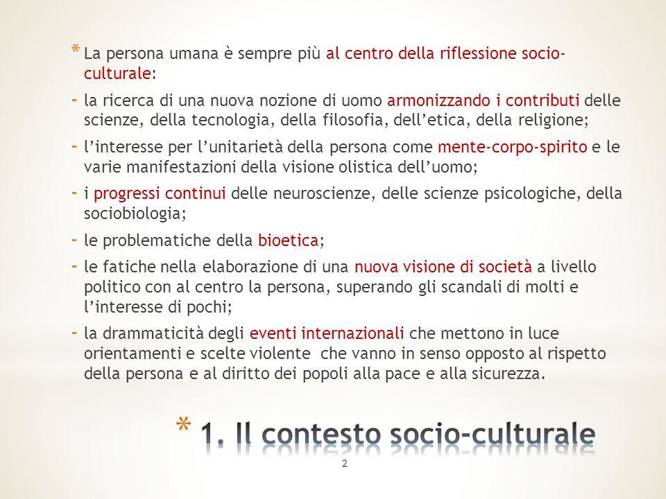 * La persona umana è sempre più al centro della riflessione socio- culturale: - la ricerca di una nuova nozione di uomo armonizzando i contributi dell