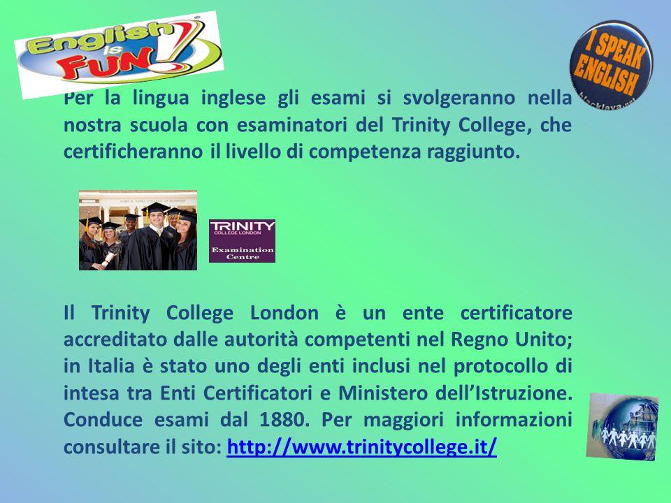 Per la lingua inglese gli esami si svolgeranno nella nostra scuola con esaminatori del Trinity College, che certificheranno il livello di competenza r