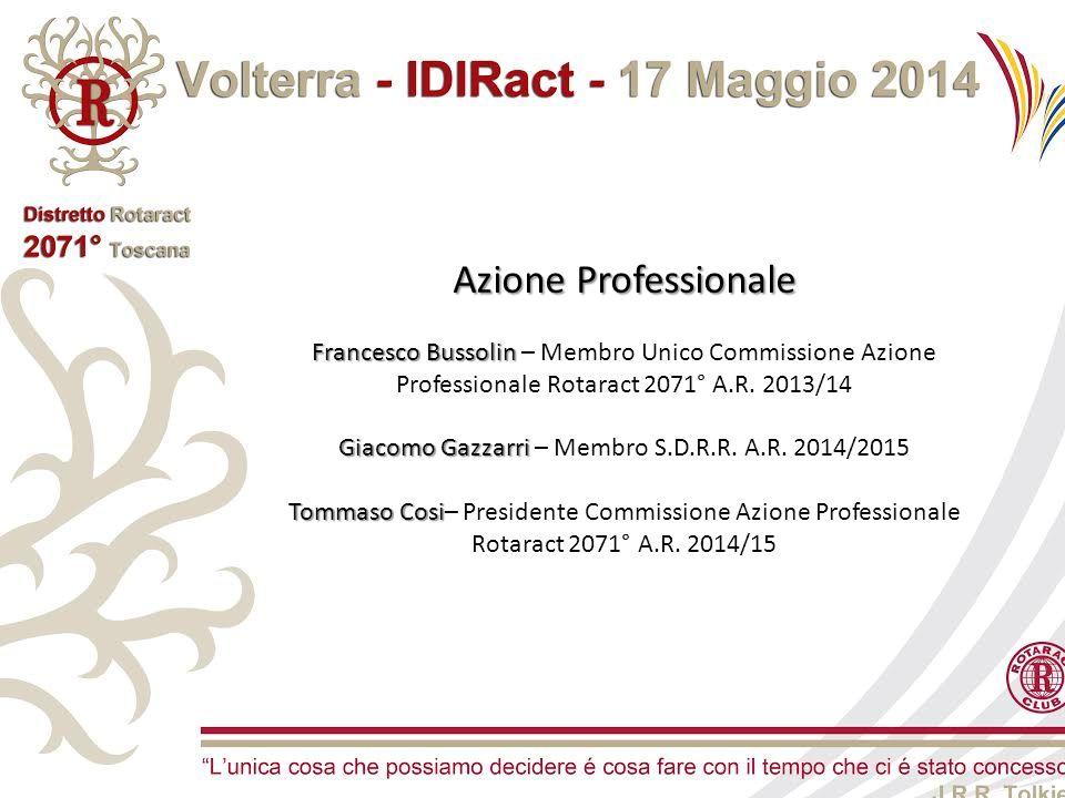 Azione Professionale Francesco Bussolin Francesco Bussolin – Membro Unico Commissione Azione Professionale Rotaract 2071° A.R. 2013/14 Giacomo Gazzarr