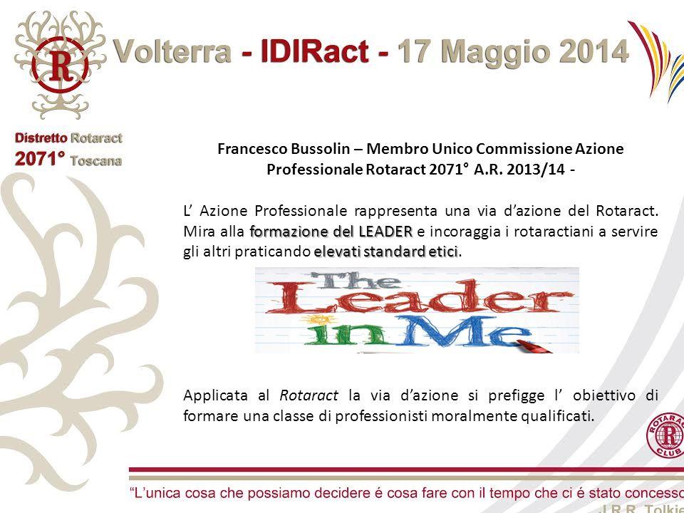Francesco Bussolin – Membro Unico Commissione Azione Professionale Rotaract 2071° A.R. 2013/14 - formazione del LEADER elevati standard etici L' Azion