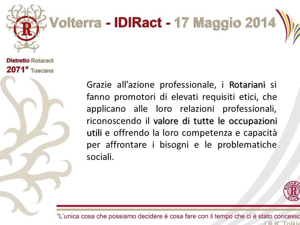 Rotariani valore di tutte le occupazioni utili Grazie all'azione professionale, i Rotariani si fanno promotori di elevati requisiti etici, che applica