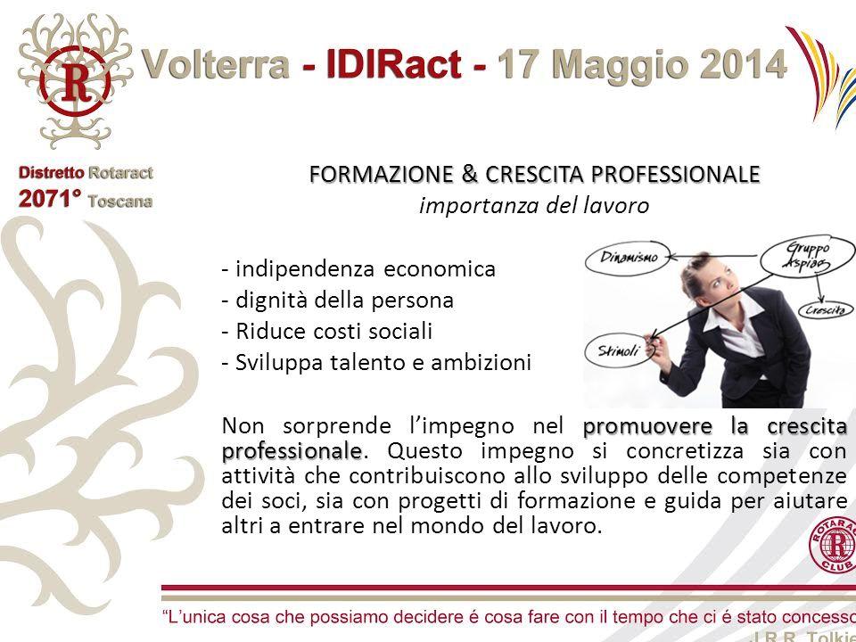 FORMAZIONE & CRESCITA PROFESSIONALE importanza del lavoro - indipendenza economica - dignità della persona - Riduce costi sociali - Sviluppa talento e