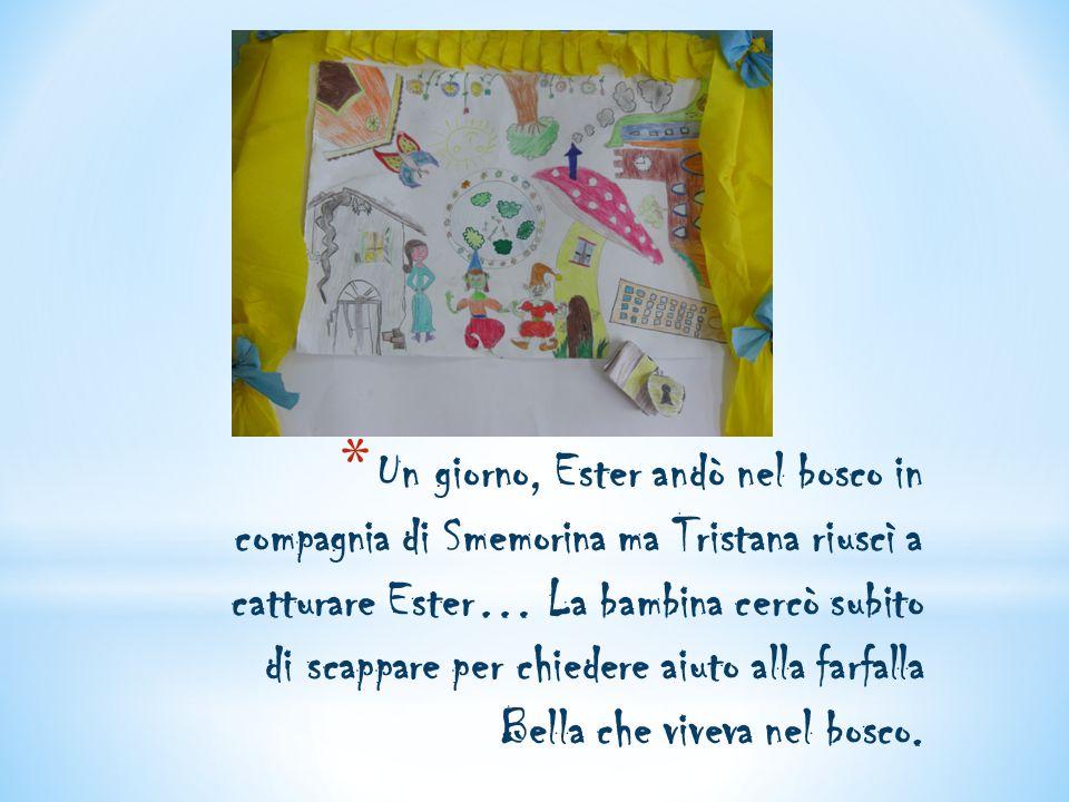 * Un giorno, Ester andò nel bosco in compagnia di Smemorina ma Tristana riuscì a catturare Ester… La bambina cercò subito di scappare per chiedere aiu