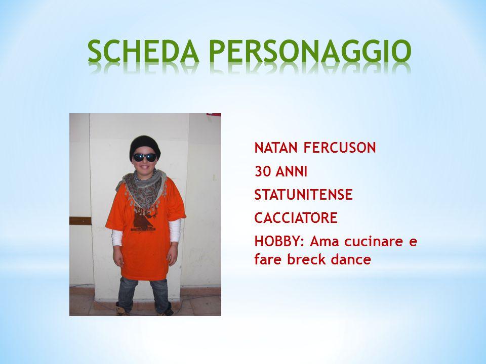 NATAN FERCUSON 30 ANNI STATUNITENSE CACCIATORE HOBBY: Ama cucinare e fare breck dance