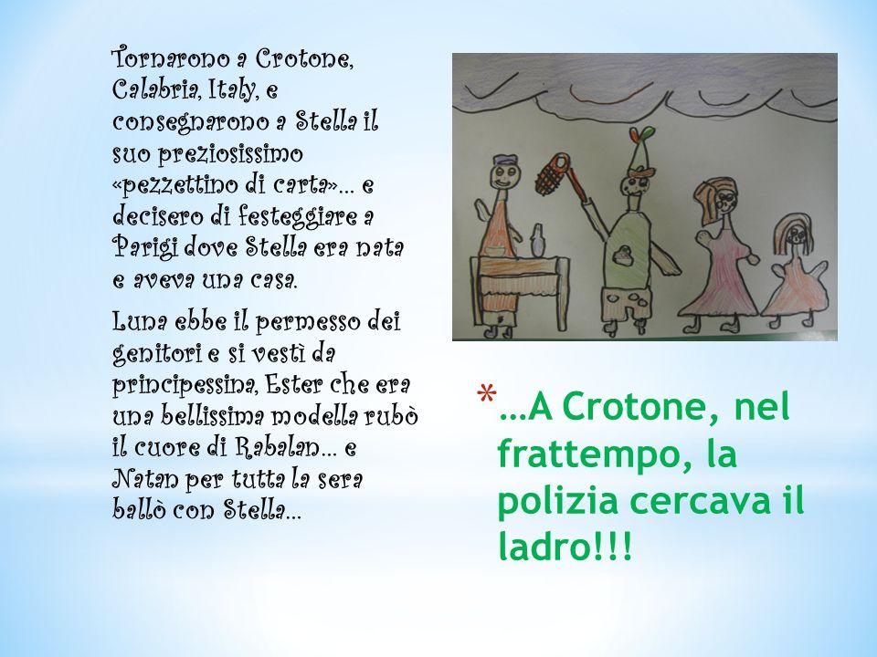 * …A Crotone, nel frattempo, la polizia cercava il ladro!!! Tornarono a Crotone, Calabria, Italy, e consegnarono a Stella il suo preziosissimo «pezzet