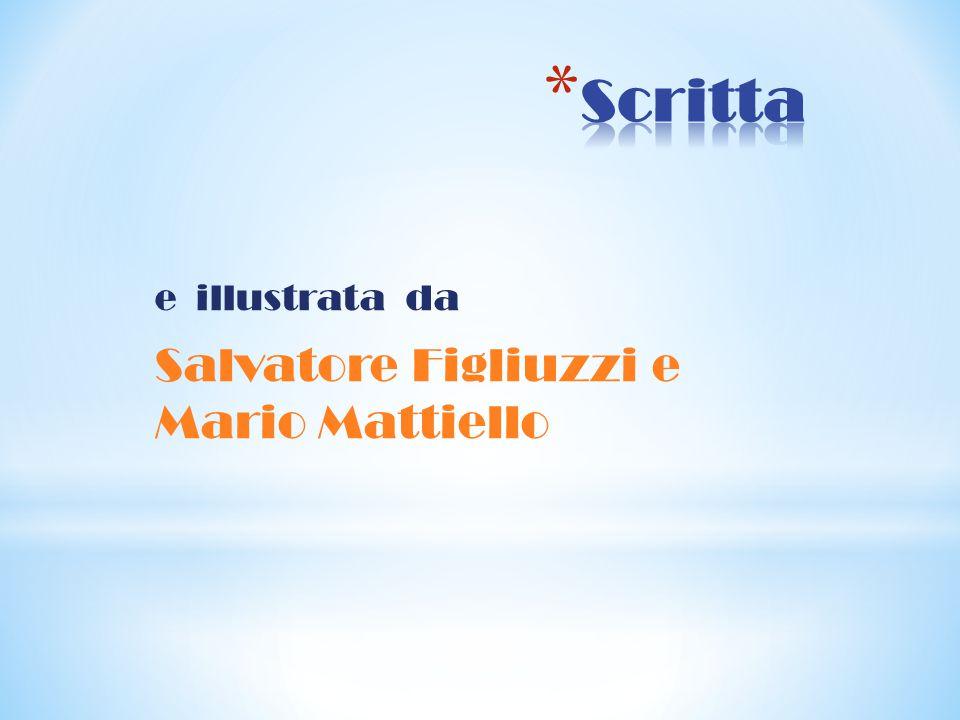 e illustrata da Salvatore Figliuzzi e Mario Mattiello