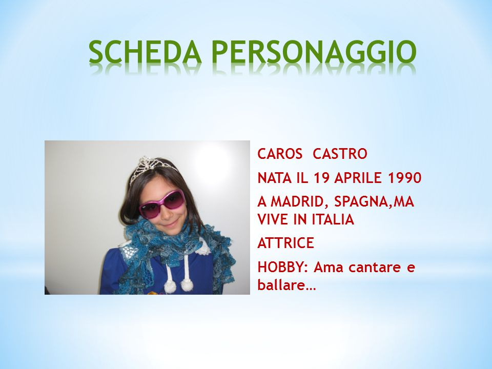 CAROS CASTRO NATA IL 19 APRILE 1990 A MADRID, SPAGNA,MA VIVE IN ITALIA ATTRICE HOBBY: Ama cantare e ballare…