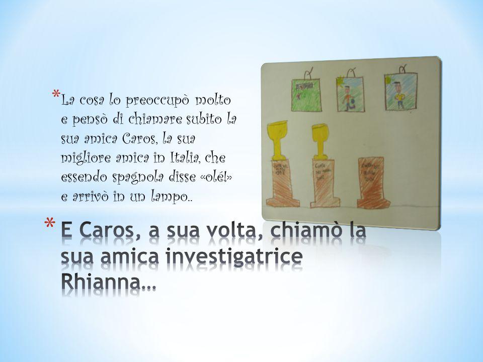 * La cosa lo preoccupò molto e pensò di chiamare subito la sua amica Caros, la sua migliore amica in Italia, che essendo spagnola disse «olé!» e arriv