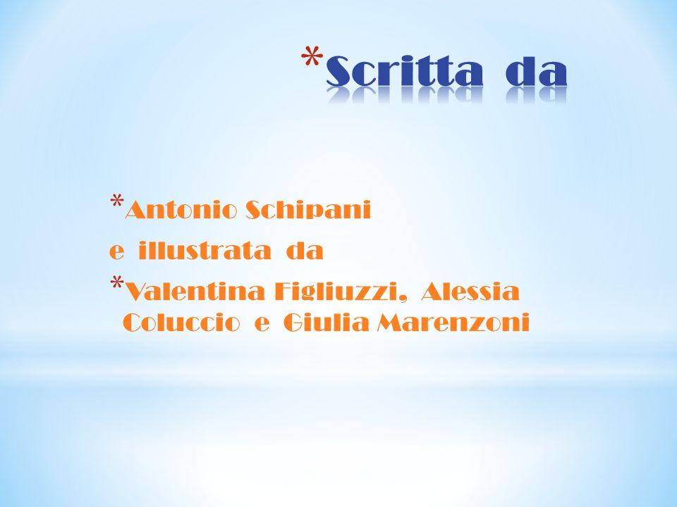 * Antonio Schipani e illustrata da * Valentina Figliuzzi, Alessia Coluccio e Giulia Marenzoni