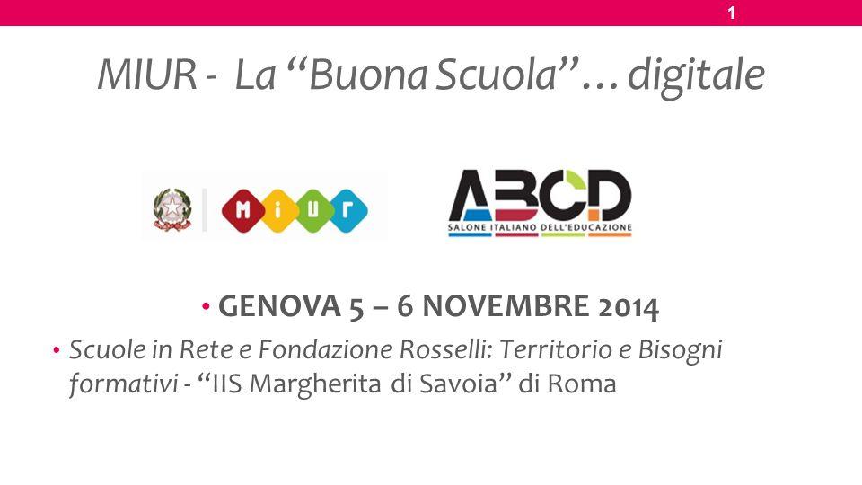"""MIUR - La """"Buona Scuola""""…digitale GENOVA 5 – 6 NOVEMBRE 2014 Scuole in Rete e Fondazione Rosselli: Territorio e Bisogni formativi - """"IIS Margherita di"""