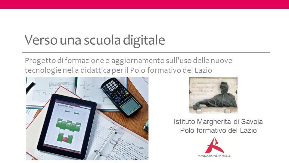 Verso una scuola digitale Progetto di formazione e aggiornamento sull'uso delle nuove tecnologie nella didattica per il Polo formativo del Lazio Istit