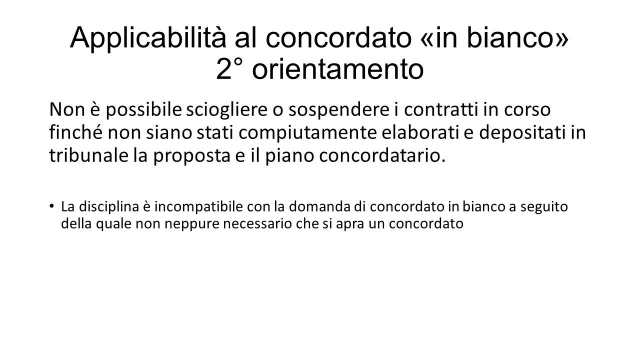 Applicabilità al concordato «in bianco» 2° orientamento Non è possibile sciogliere o sospendere i contratti in corso finché non siano stati compiutamente elaborati e depositati in tribunale la proposta e il piano concordatario.
