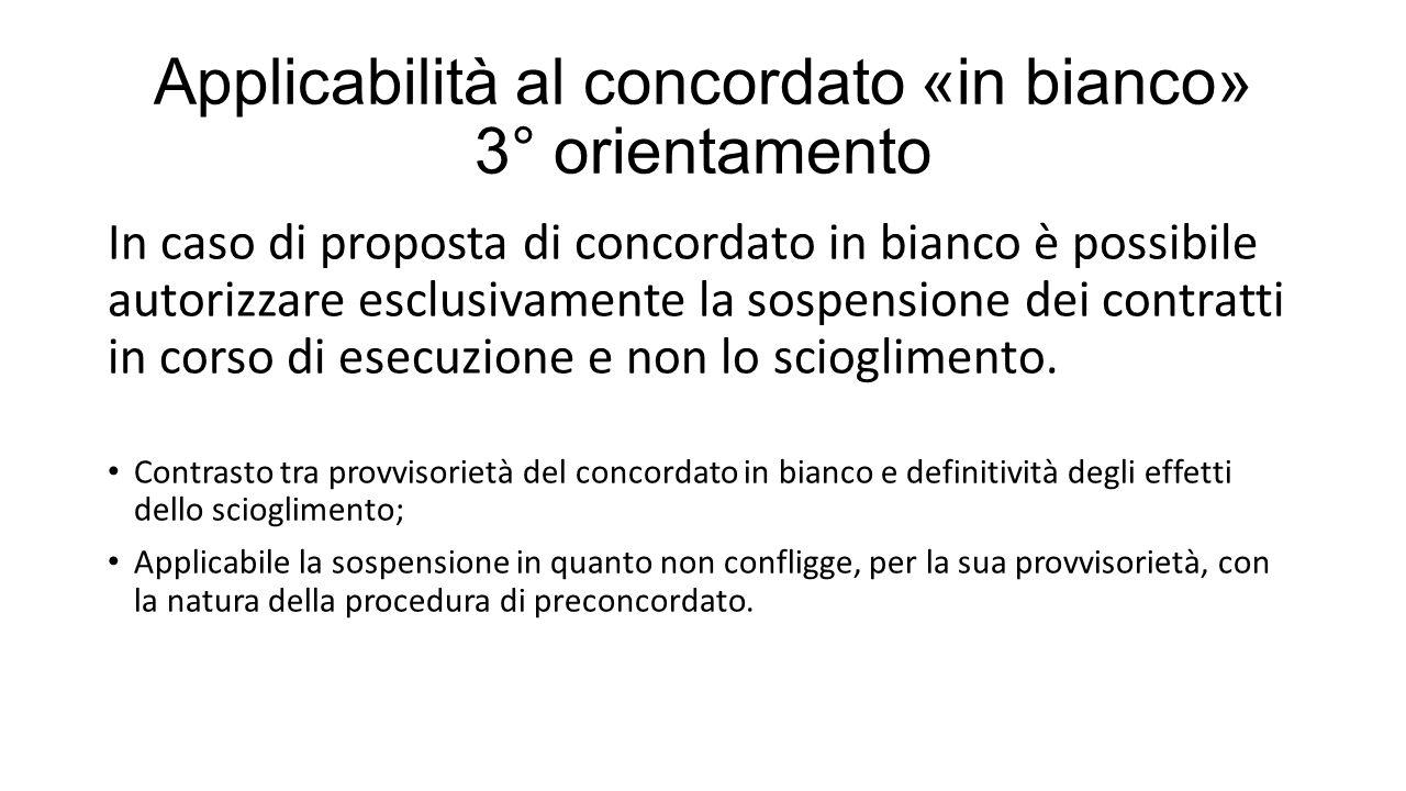 Applicabilità al concordato «in bianco» 3° orientamento In caso di proposta di concordato in bianco è possibile autorizzare esclusivamente la sospensione dei contratti in corso di esecuzione e non lo scioglimento.