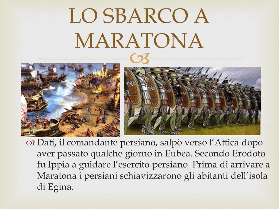   Dati, il comandante persiano, salpò verso l'Attica dopo aver passato qualche giorno in Eubea. Secondo Erodoto fu Ippia a guidare l'esercito persia