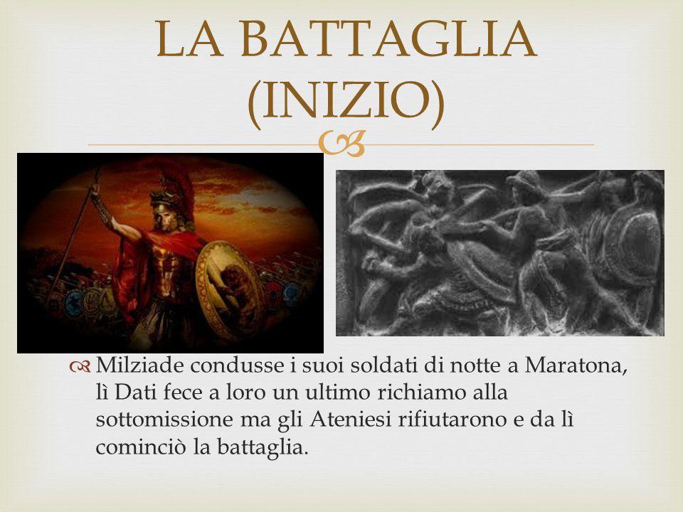   Milziade condusse i suoi soldati di notte a Maratona, lì Dati fece a loro un ultimo richiamo alla sottomissione ma gli Ateniesi rifiutarono e da l