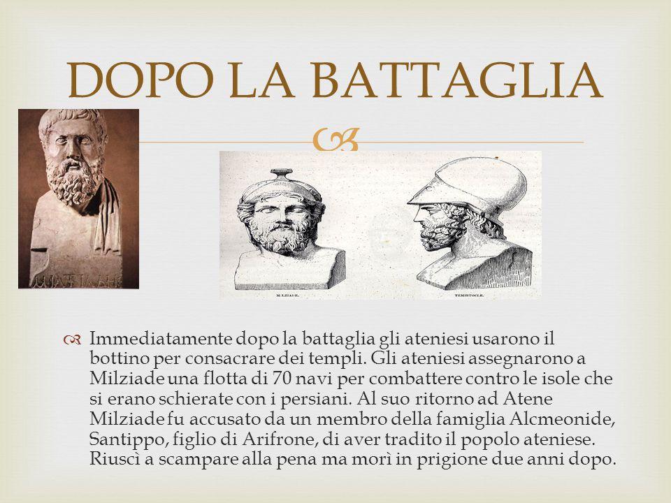   Immediatamente dopo la battaglia gli ateniesi usarono il bottino per consacrare dei templi. Gli ateniesi assegnarono a Milziade una flotta di 70 n