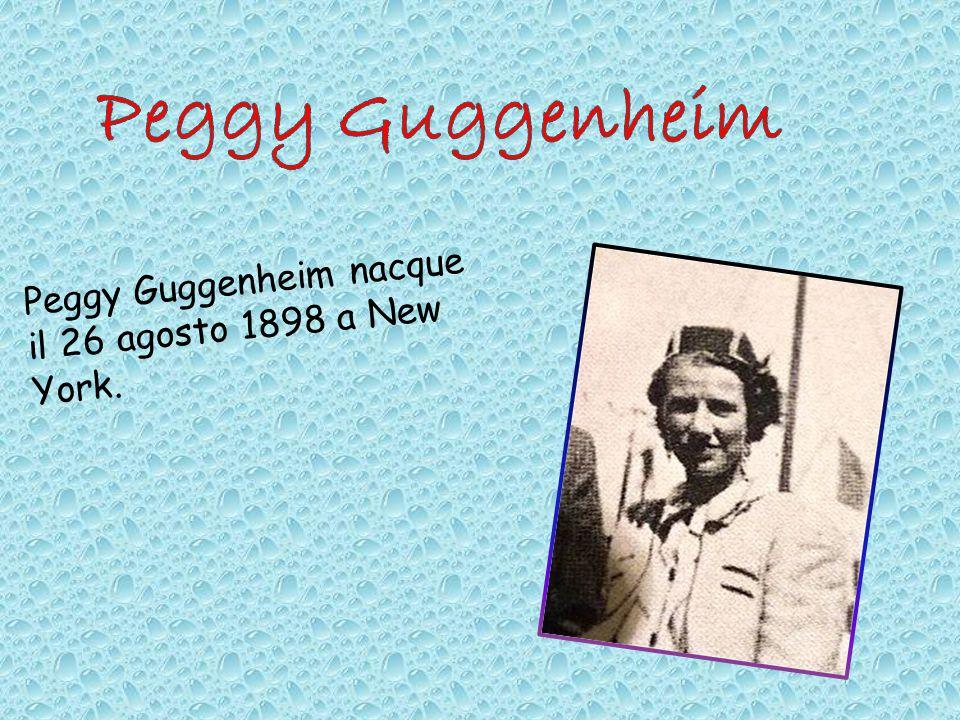 P e g g y G u g g e n h e i m n a c q u e i l 2 6 a g o s t o 1 8 9 8 a N e w Y o r k.