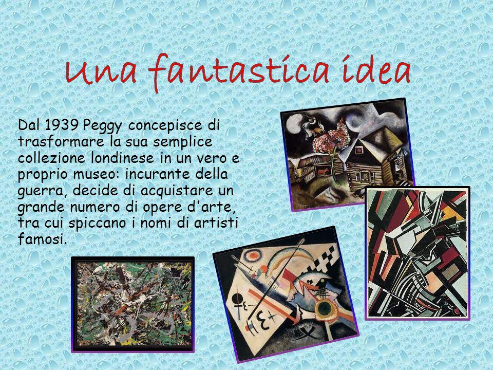 Dal 1939 Peggy concepisce di trasformare la sua semplice collezione londinese in un vero e proprio museo: incurante della guerra, decide di acquistare