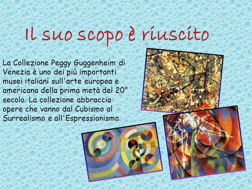 La Collezione Peggy Guggenheim di Venezia è uno dei più importanti musei italiani sull'arte europea e americana della prima metà del 20° secolo. La co