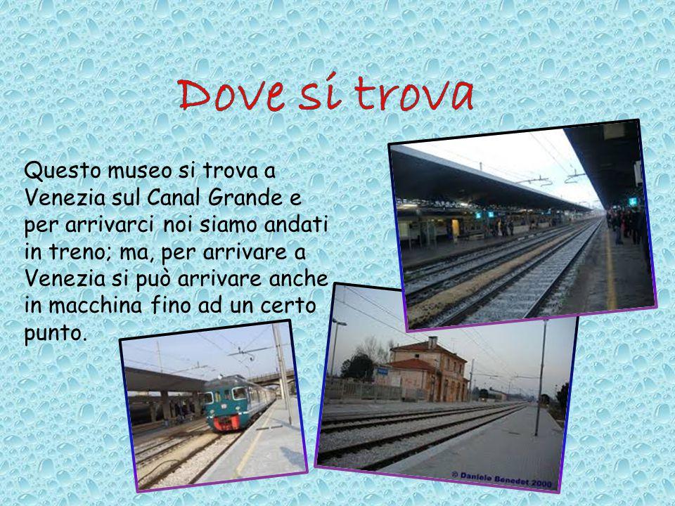 Questo museo si trova a Venezia sul Canal Grande e per arrivarci noi siamo andati in treno; ma, per arrivare a Venezia si può arrivare anche in macchi