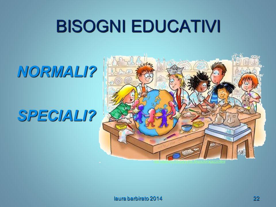 BISOGNI EDUCATIVI NORMALI?SPECIALI? laura barbirato 201422 http://www.iccasalgrande.it/spazioragazzi.html