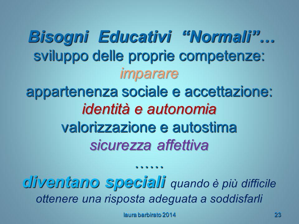"""Bisogni Educativi """"Normali""""… sviluppo delle proprie competenze: imparare appartenenza sociale e accettazione: identità e autonomia valorizzazione e au"""