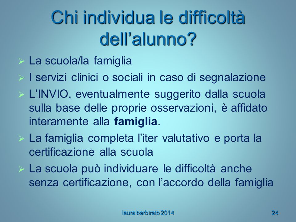 Chi individua le difficoltà dell'alunno?   La scuola/la famiglia   I servizi clinici o sociali in caso di segnalazione   L'INVIO, eventualmente