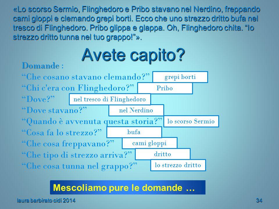 Avete capito? «Lo scorso Sermio, Flinghedoro e Pribo stavano nel Nerdino, freppando cami gloppi e clemando grepi borti. Ecco che uno strezzo dritto bu
